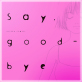 Say,good-bye : 2